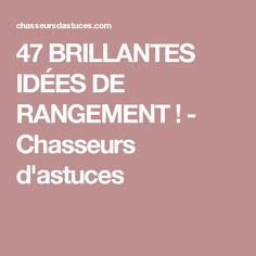 47 BRILLANTES IDÉES DE RANGEMENT ! - Chasseurs d'astuces