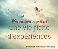 Une vie dans regret est une vie riche d'expériences #Bonheur #Vie #BEV