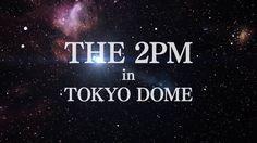 THE 2PM in TOKYO DOME 告知映像