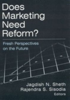 Does Marketing Need Reform? : Fresh Perspectives on the Future edited by Jagdish N. Sheth, Rajendra S. Sisodia. http://libcat.bentley.edu/record=b1128582~S0