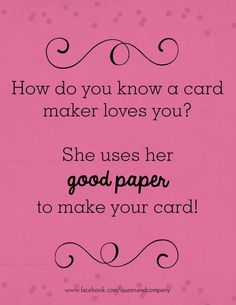 Do you save the best paper for last?  Join the Queen & Co Facebook page for lots of fun scrapbook jokes, craft jokes, rubber stamp jokes and DIY jokes. We celebrate the funny side of crafting!
