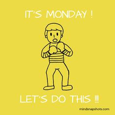 It's Monday, Let's do this!