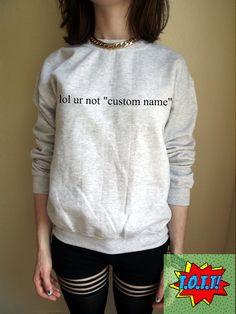 lol ur not custom name personalised Jumper Sweater by REDRESSEDco