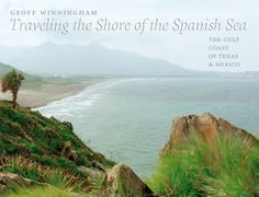 """Traveling the Shore of the Spanish Sea: The Gulf Coast of Texas and Mexico, by Geoff Winningham (2010). """"In a work of sweeping breadth and beauty, [the author] has created a profusely illustrated, contemplative travel journal that showcases his talent as both a photographer and a writer and reveals his affection and respect for the two countries he calls home."""" (Website)"""