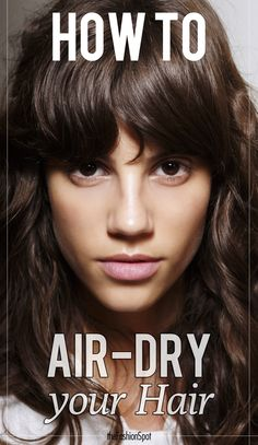 Ditch the blowdryer! How to air-dry your hair and still look fantastic.