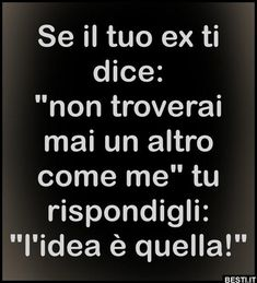 Se il tuo ex ti dice | BESTI.it - immagini divertenti, foto, barzellette, video La speranza è l'ultima a morire...Ahahah Bff Quotes, Sarcastic Quotes, Funny Facts, Funny Jokes, Tumblr Writing, Funny Images, Funny Pictures, Dont Forget To Smile, Italian Quotes