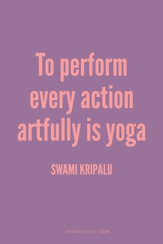 """""""To perform every action artfully is yoga.""""  — Swami Kripalu    #yoga"""
