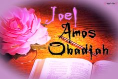 Bible Scriptures from the books of Joel, Amos & Obadiah.