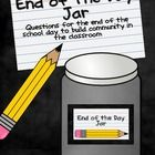 Need an idea to end the day?  The End of the Day Jar has 24 questions to ask students to get them talking about their school day.  This helps build...