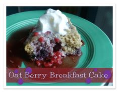 E - Oat Berry Breakfast Cake - 3 eggs 1 cup part skim ricotta (or 0% Greek Yogurt) 2 t. vanilla extract ½ t. lemon extract, optional 2 cups oat flour 1 T. baking powder 1 t. baking soda ⅓ c. sugar, truvia, erythritol, or stevia extract to taste 2 c. frozen fruit