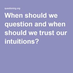 sometimes we trust our intuitions only to find they were only delusions