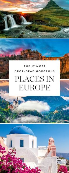 Whether you're planning your next trip or just daydreaming, here are the 17 absolute most beautiful spots in Europe.