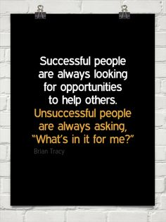 Successful people are always looking for opportunities to help others.  unsuccessful people  are ... by Brian Tracy #95770