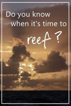 How do you know when it's time to reef? That, and a LOT more tips/tricks for reefing.