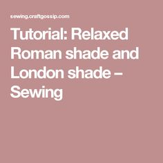 Tutorial: Relaxed Roman shade and London shade – Sewing
