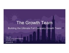 @SeanEllis The Growth Team Building the Ultimate Full Company Growth Team Sean Ellis Founder & CEO GrowthHackers November ...