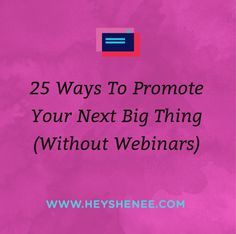 25 Ways To Promote Your Next Big Thing Without Webinars
