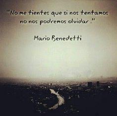 """""""No me tientes que si nos tentamos no nos podremos olvidar"""" by Mario Benedetti via Maria S. CF en Google+ #frases #quotes"""
