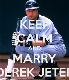 Derek Jeter.   I don't want to marry him anymore, but this sums up a good deal of my teenage years