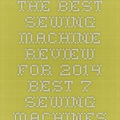 The Best Sewing Machine Review for 2014 - Best 7 Sewing Machines