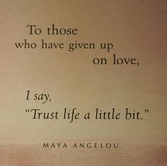 Trust. -Maya Angelou