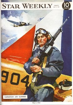 The Star Weekly was a Canadian newsmagazine published by the Toronto Star. During the Second World War, a beautiful colour illustration appeared on the cover each week with a wartime theme. Here's is an image showing a Canadian Air Gunner dated May Ww2 Posters, Cool Posters, English Army, Peace Poster, Propaganda Art, Nose Art, Aviation Art, Military Art, Tela