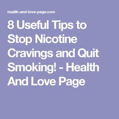 8 Useful Tips to Stop Nicotine Cravings and Quit Smoking! - Health And Love Page Help Quit Smoking, Smoking Addiction, Stop Smoke, Healthy Tips, Weight Gain, Helpful Hints, Cravings, Funny, Useful Tips