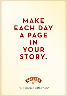 Make each day a page in your story. Wine And Spirits, More Than Words, Baileys, Listening To You, Good Advice, Your Story, Cool Words, Sayings, Reading