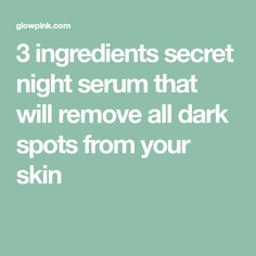 3 ingredients secret night serum that will remove all dark spots from your skin Skin Whitening Soap, Pimple Scars, Acne Serum, Best Face Serum, Dark Spots On Face, Lighten Skin, Skin Problems, Skin Treatments