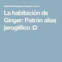 La habitación de Ginger: Patrón alias jeroglífico :D