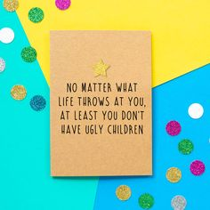 Funny Mothers Day Card, Funny Mother's Day Card, Mother's Day Card, Mothers Day Card: At least you don't have ugly children. 30th Birthday Cards, 20th Birthday, Funny 30th Birthday Quotes, Birthday Humorous, Birthday Sayings, Birthday Brunch, Sister Birthday, Birthday Images, Diy Birthday