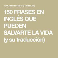150 FRASES EN INGLÉS QUE PUEDEN SALVARTE LA VIDA (y su traducción)