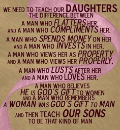 We need to teach our daughters the difference. I tried, and I think it worked--I have the best sons, daughter, daughters-in-law and son-in-law in the whole world! Cute Quotes, Great Quotes, Quotes To Live By, Inspirational Quotes, Amazing Quotes, Fabulous Quotes, Motivational Sayings, Mr Right Quotes, Smart Quotes