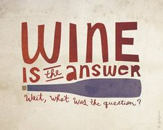 Wine is the answer!