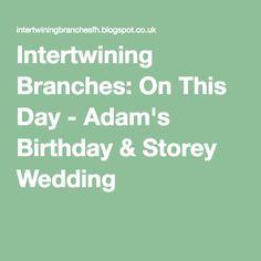 Intertwining Branches: On This Day - Adam's Birthday & Storey Wedding