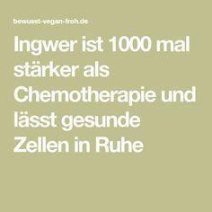 Ingwer ist 1000 mal stärker als Chemotherapie und lässt gesunde Zellen in Ruhe