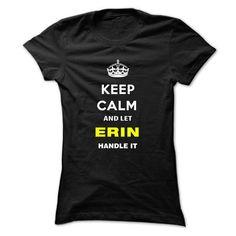 Keep Calm And Let Erin Handle It #Tshirt #fashion