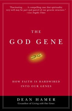 The God Gene: How Faith Is Hardwired into Our Genes by Dean H. Hamer. Reveals that this inclination towards religious faith is in good measure due to our genes and may even offer an evolutionary advantage by helping us get through difficulties, reducing stress, preventing disease, and extending life.