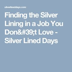 Finding the Silver Lining in a Job You Don't Love - Silver Lined Days
