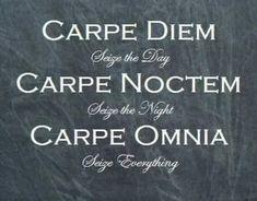 Seize life......