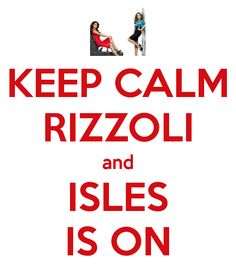 KEEP CALM RIZZOLI and ISLES IS ON! Way too funny! <3