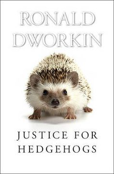 Justice for hedgehogs / Ronald Dworkin Books To Read, My Books, Philosophy Books, Reading Online, Hedgehogs, This Or That Questions, Animals, Big Thing, Senior Boys