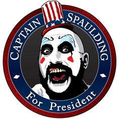 !  If only we elected this clown instead of the orange faced bad toupeé wearing one.....!  (Mena   =)™ CAPT SPAULDING IN 2020!!