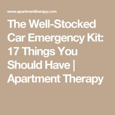 The Well-Stocked Car Emergency Kit: 17 Things You Should Have | Apartment Therapy