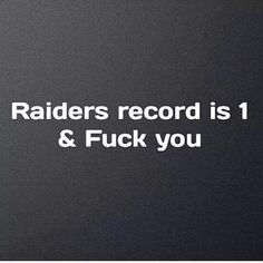 Raiders record is 1 & F You Oakland Raiders Fans, Raiders Baby, Raider Nation, 4 Life, Las Vegas, Thoughts, Sports, Silver, Black