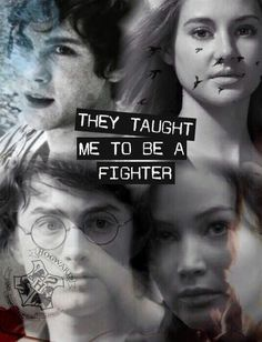 They taught me to be a fighter / harry potter / divergent / percy jackson / hunger games