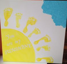 You Are My Sunshine Canvas -cute with kids footprints! Melt my freaking heart. Someone send this pin to my husband before Mother's day.