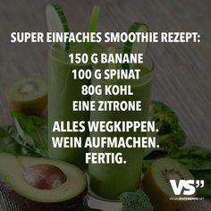 Super einfaches Smoothie Rezept: 150g Banane 100g Spinat 80g Kohl Eine Zitrone Alles wegkippen. Wein aufmachen. Fertig. - VISUAL STATEMENTS®