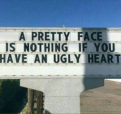 And when you've got both ugly face and ugly heart?