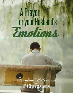 A prayer that your husband will be able to express his emotions in a healthy way. #40prayers